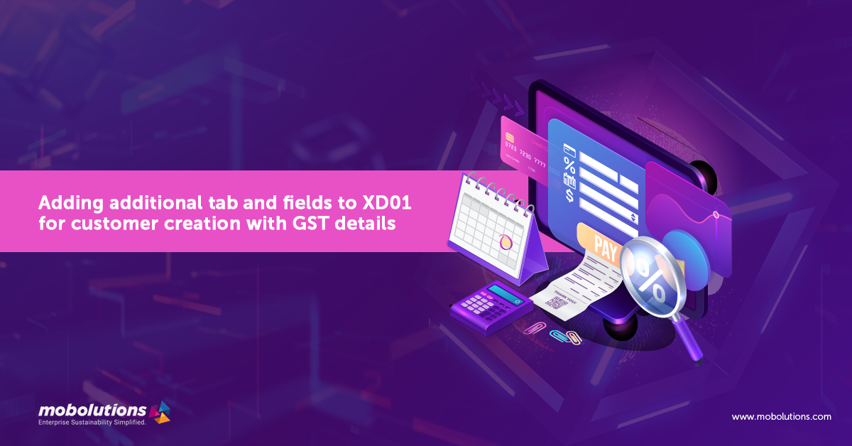Adding additional tab and fields to XD01 for customer creation with GST details