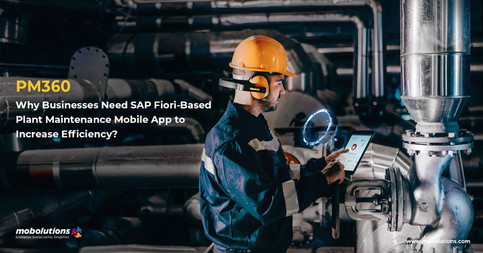 Why Businesses Need SAP Fiori-Based Plant Maintenance Mobile App to Increase Efficiency